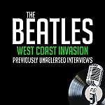 West Coast Invasion: Previously Unreleased Interviews   John Lennon,Paul McCartney,Ringo Starr,George Harrison,Edwin Timan,Larry Kane,Derek Taylor