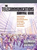 img - for The Telecommunications Survival Guide: Understanding and Applying Telecommunications Technologies to Save Money and Develop New Business book / textbook / text book