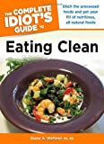 img - for By M.S., R.D., Diane A. Welland The Complete Idiot's Guide to Eating Clean book / textbook / text book