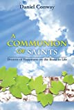 img - for A Communion of Saints: Dreams of Happiness on the Road to Life book / textbook / text book