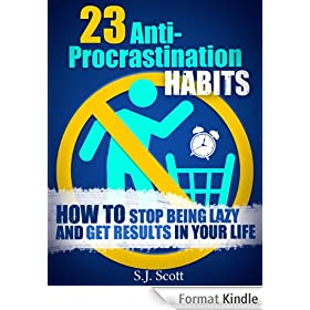 23 Anti-Procrastination Habits: How to Stop Being Lazy and Get Results in Your Life (English Edition)