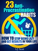 23 Anti-Procrastination Habits: How to Stop Being Lazy and Overcome Your Procrastination (English Edition)