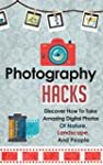 Photography Hacks - Discover How To T...