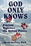 img - for God Only Knows: Piecing Together the Divine Puzzle book / textbook / text book