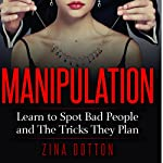 Manipulation: Learn to Spot Bad People and the Tricks They Plan | Zina Dotton