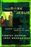The Mark of Jesus: Loving in a Way the World Can See (080248123X) by George, Timothy