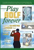 img - for Play Golf Forever: Treating Low Back Pain and Improving Your Golf Swing Through Fitness book / textbook / text book