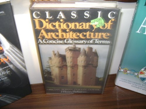 Classic Dictionary of Architecture : A Concise Glossary of Terms