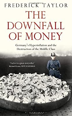 The Downfall of Money: Germany's Hyperinflation and the Destruction of the Middle Class by Taylor, Frederick (2013) Hardcover par Frederick Taylor