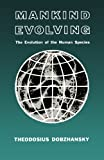 Mankind Evolving: The Evolution of the Human Species (The Silliman Memorial Lectures Series) (0300000707) by Dobzhansky, Theodosius