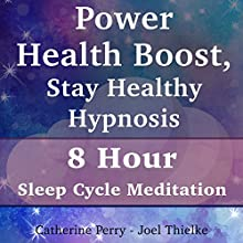 Power Health Boost, Stay Healthy Hypnosis: 8 Hour Sleep Cycle Meditation Audiobook by Joel Thielke, Catherine Perry Narrated by Catherine Perry