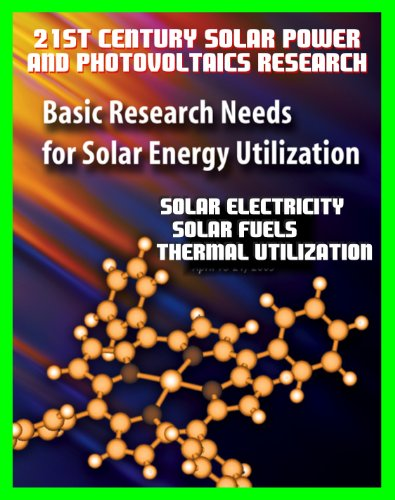 21St Century Solar Power And Photovoltaics Research: Basic Research Needs For Solar Energy Utilization, Department Of Energy - Solar Electricity, Fuels, ... Utilization, Challenges And Assessments