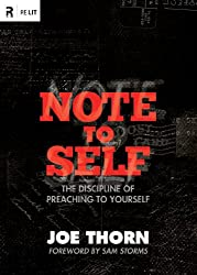 Note to Self (Foreword by Sam Storms): The Discipline of Preaching to Yourself (Re: Lit Books)