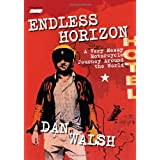 Endless Horizon: A Very Messy Motorcycle Journey Around the Worldby Dan Walsh
