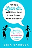 """""""If You Lean In, Will Men Just Look Down Your Blouse?"""": Questions and Thoughts for Loud, Smart Women in Turbulent Times"""