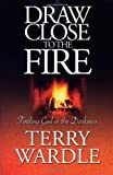 img - for Draw Close To The Fire: Finding God in the Darkness book / textbook / text book
