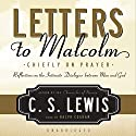 Letters to Malcolm: Chiefly on Prayer Audiobook by C. S. Lewis Narrated by Ralph Cosham