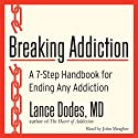 Breaking Addiction: A 7-Step Handbook for Ending Any Addiction (       UNABRIDGED) by Lance M. Dodes Narrated by John Meagher