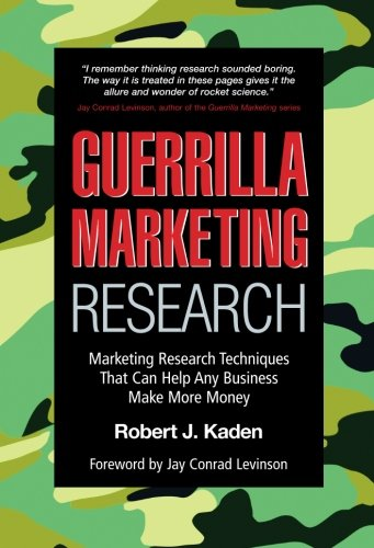 Guerrilla Marketing Research: Marketing Research Techniques That Can Help Any Business Make More Money