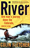 Colin Fletcher River: One Man's Journey down the Colorado, Source to Sea (Vintage Departures)