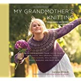 "My Grandmother's Knitting: Family Stories and Inspired Knits from Top Designersvon ""Larissa Golden Brown"""