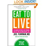 Eat to Live: The Amazing Nutrient Rich Program for Fast and Sustained Weight Loss Revised Edition
