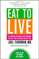 Eat to Live: The Amazing Nutrient-Rich Program for Fast and Sustained Weight Loss Front Cover