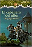 El Caballero Del Alba / The Knight at Dawn (La Casa Del Arbol / Magic Tree House) (Spanish Edition)