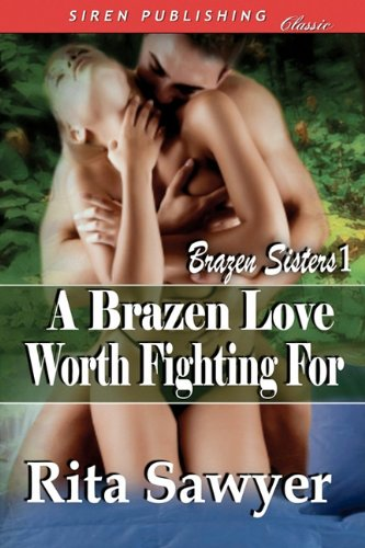 A Brazen Love Worth Fighting For [Brazen Sisters 1]