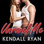 Unravel Me: Unravel Me Series, Book 1 (       UNABRIDGED) by Kendall Ryan Narrated by Leah Mallach, Sean Crisden
