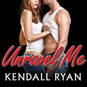 Unravel Me: Unravel Me Series, Book 1 | [Kendall Ryan]