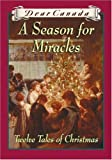 img - for DEAR CANADA: A SEASON FOR MIRACLES - Twelve Tales of Christmas book / textbook / text book