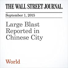 Large Blast Reported in Chinese City (       UNABRIDGED) by Carlos Tejada Narrated by Alexander Quincy