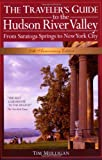 img - for The Traveler's Guide to the Hudson River Valley: From Saratoga Springs to New York City (Traveler's Guide to the Hudson River Valley) book / textbook / text book