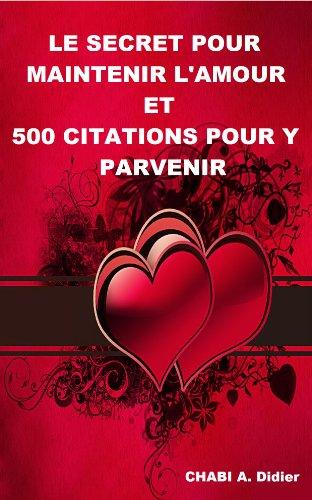 Couverture du livre Le secret pour maintenir l'amour et 500 citations pour-y parvenir