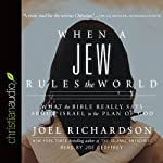 When a Jew Rules the World: What the Bible Really Says About Israel in the Plan of God | Joel Richardson
