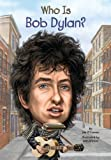 Who Is Bob Dylan? (Who Was...?)