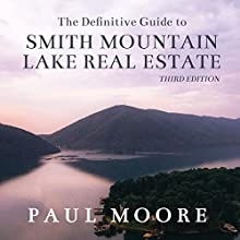 The Definitive Guide to Smith Mountain Lake Real Estate Audiobook by Paul Moore Narrated by Paul Moore