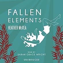 Fallen Elements | Livre audio Auteur(s) : Heather McVea Narrateur(s) : Sarah Grace Wright
