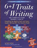 The 6 + 1 Traits of Writing: The Complete Guide: Grades 3 and Up