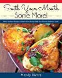 img - for South Your Mouth Some More!: More Southern Recipes& Down-home Humor from Your Favorite Southern Cook! book / textbook / text book