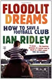 Ian Ridley Floodlit Dreams: How to Save a Football Club