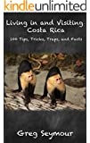 Living in and Visiting Costa Rica: 100 Tips, Tricks, Traps, and Facts