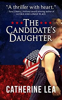 The Candidate's Daughter: A Gripping Crime Thriller by Catherine Lea ebook deal