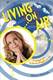img - for Living On Air: A Radiogirl's Quest For Fairness and Happily Ever After book / textbook / text book