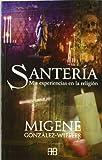 SANTERIA MIS EXPERIENCIAS EN LA RELIGION (8496111458) by Gonzalez-Wippler, Migene