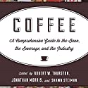 Coffee: A Comprehensive Guide to the Bean, the Beverage, and the Industry Audiobook by Robert W. Thurston, Jonathan Morris, Shawn Steiman Narrated by Dan Kassis