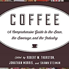 Coffee: A Comprehensive Guide to the Bean, the Beverage, and the Industry | Livre audio Auteur(s) : Robert W. Thurston, Jonathan Morris, Shawn Steiman Narrateur(s) : Dan Kassis