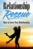 Relationship Rescue: Proven Strategies to Rescue Your Relationship For Good (Secrets to Love Life And Happiness, Save Your Marriage, Save Your Relationship, Counselling, Relationship Advice)