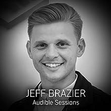 Jeff Brazier: Audible Sessions: FREE Exclusive interivew Discours Auteur(s) : Sophie Plateau Narrateur(s) : Jeff Brazier